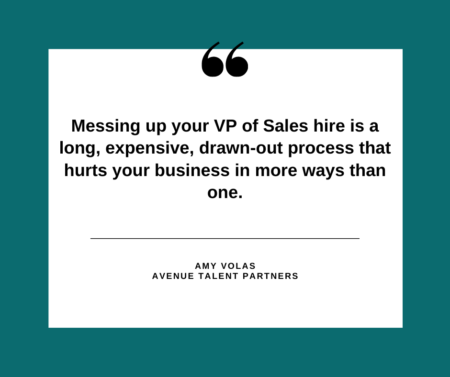 Messing up your VP of Sales hire is a long, expensive, drawn-out process that hurts your business in more ways than one.