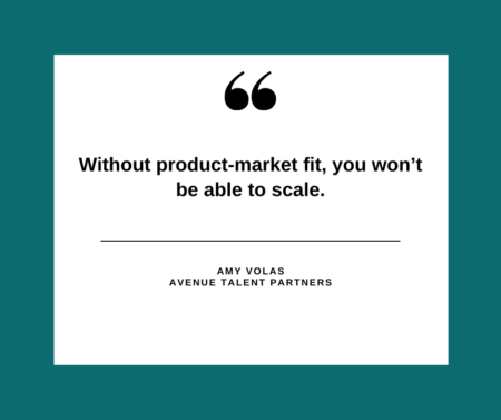 Without product-market fit, you won't be able to scale.
