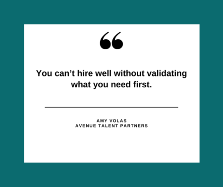 You can't hire well without validating what you need first.