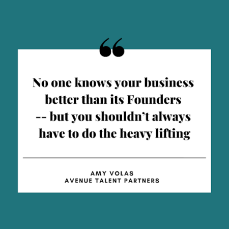 No one knows your business better than its Founders -- but you shouldn't always have to do the heavy lifting.